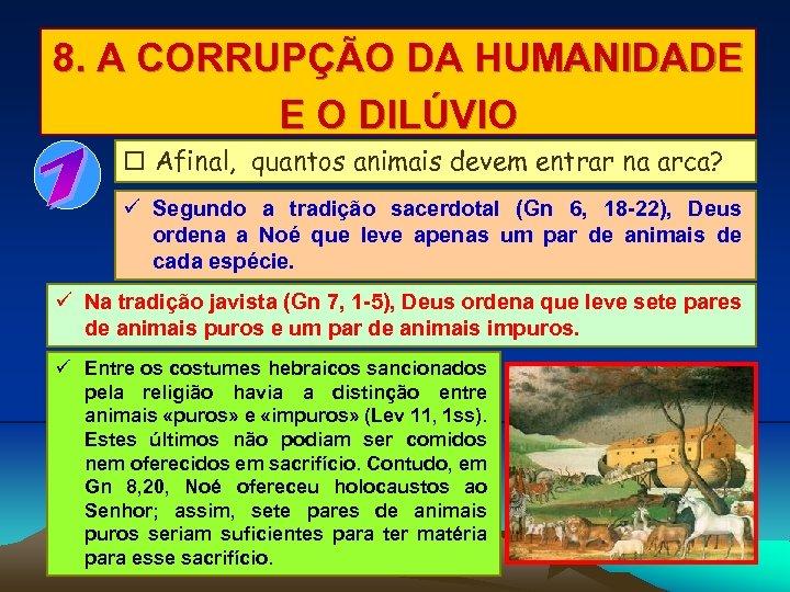 8. A CORRUPÇÃO DA HUMANIDADE E O DILÚVIO Afinal, quantos animais devem entrar na