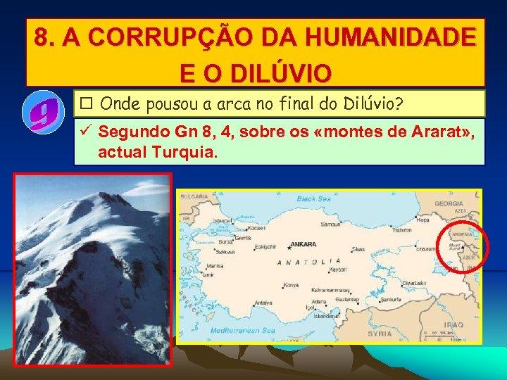8. A CORRUPÇÃO DA HUMANIDADE E O DILÚVIO Onde pousou a arca no final