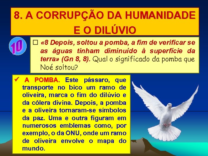 8. A CORRUPÇÃO DA HUMANIDADE E O DILÚVIO « 8 Depois, soltou a pomba,