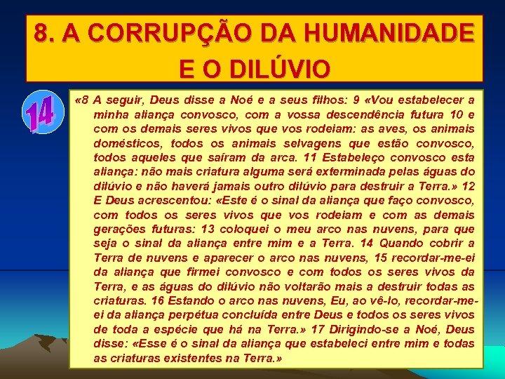 8. A CORRUPÇÃO DA HUMANIDADE E O DILÚVIO « 8 A seguir, Deus disse