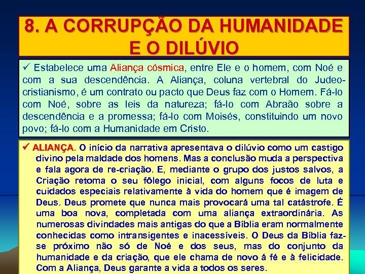 8. A CORRUPÇÃO DA HUMANIDADE E O DILÚVIO Estabelece uma Aliança cósmica, entre Ele