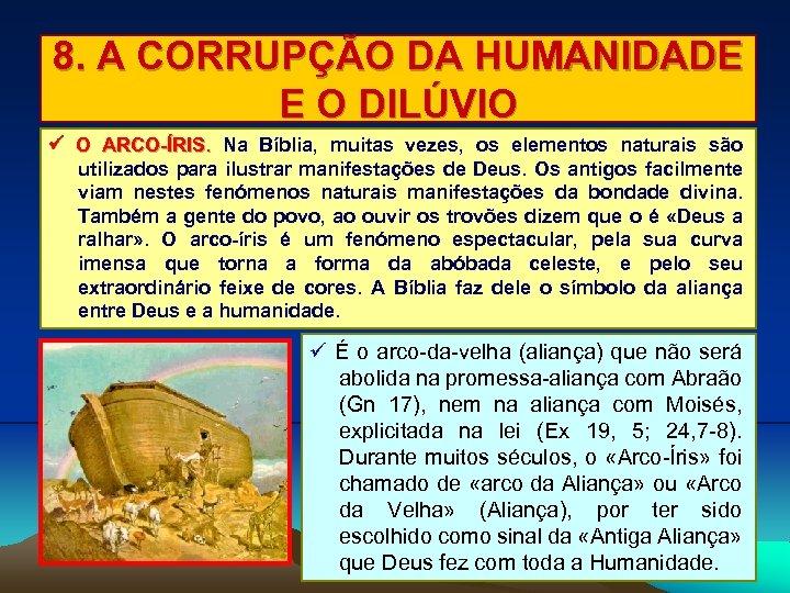 8. A CORRUPÇÃO DA HUMANIDADE E O DILÚVIO O ARCO-ÍRIS. Na Bíblia, muitas vezes,