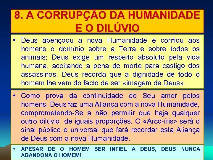 8. A CORRUPÇÃO DA HUMANIDADE E O DILÚVIO • Deus abençoou a nova Humanidade