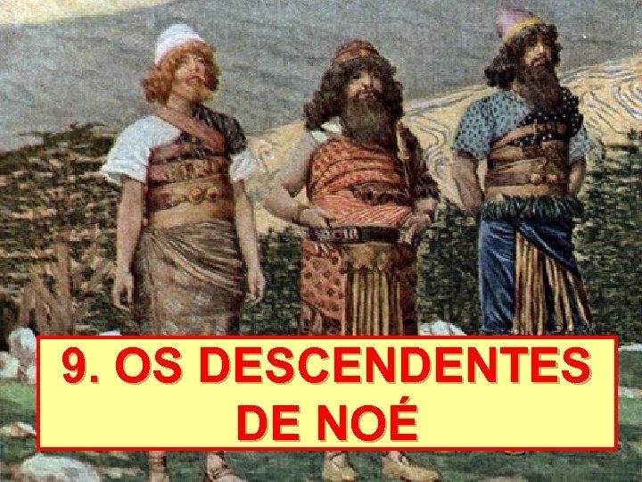 9. OS DESCENDENTES DE NOÉ