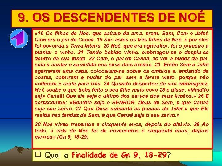 9. OS DESCENDENTES DE NOÉ « 18 Os filhos de Noé, que saíram da