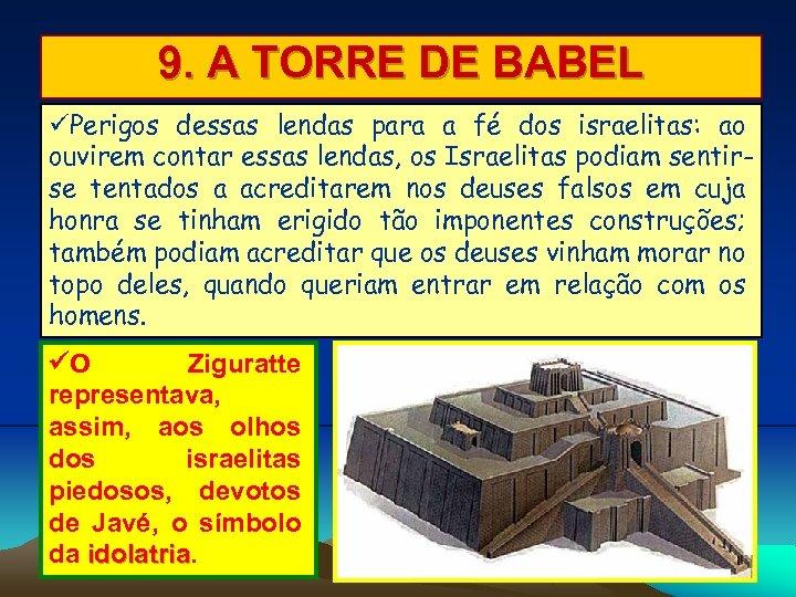 9. A TORRE DE BABEL Perigos dessas lendas para a fé dos israelitas: ao