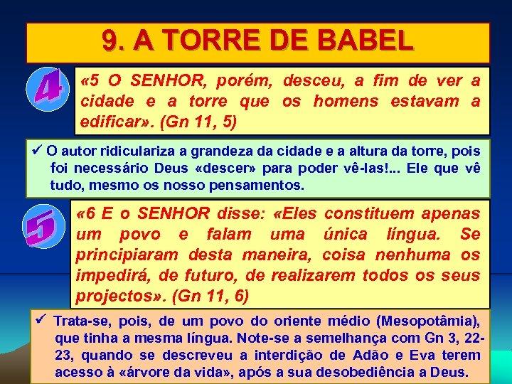 9. A TORRE DE BABEL « 5 O SENHOR, porém, desceu, a fim de