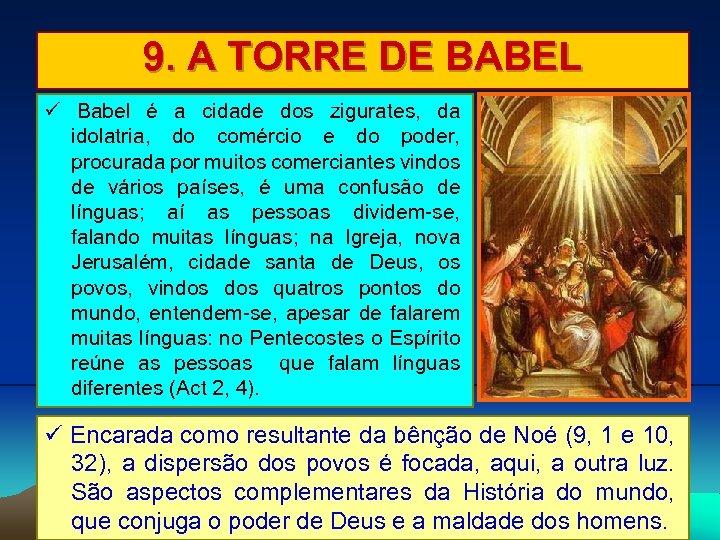 9. A TORRE DE BABEL Babel é a cidade dos zigurates, da idolatria, do