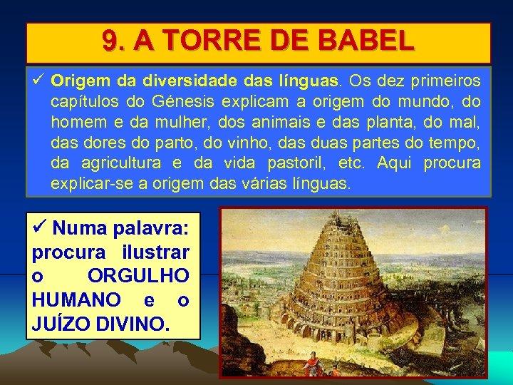 9. A TORRE DE BABEL Origem da diversidade das línguas. Os dez primeiros capítulos