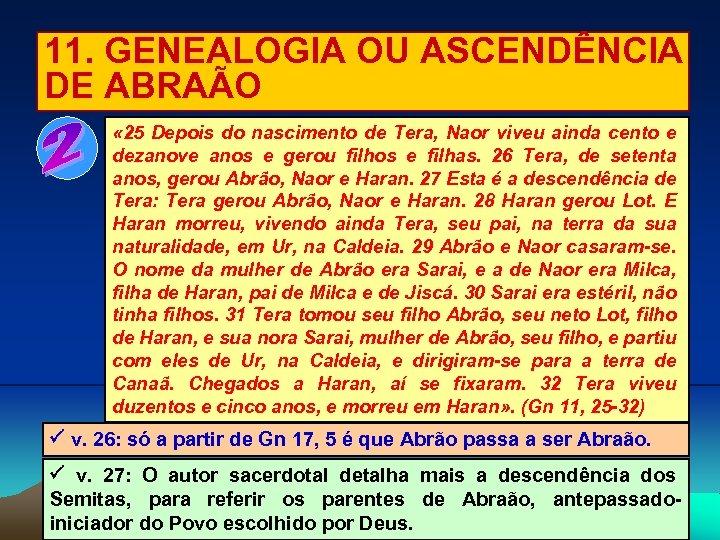 11. GENEALOGIA OU ASCENDÊNCIA DE ABRAÃO « 25 Depois do nascimento de Tera, Naor