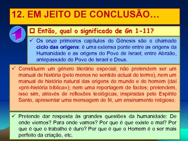 12. EM JEITO DE CONCLUSÃO… Então, qual o significado de Gn 1 -11? Os