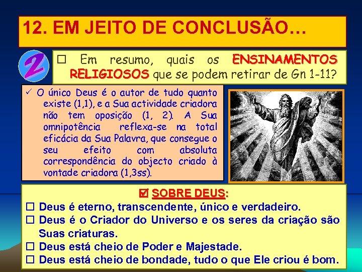 12. EM JEITO DE CONCLUSÃO… Em resumo, quais os ENSINAMENTOS RELIGIOSOS que se podem