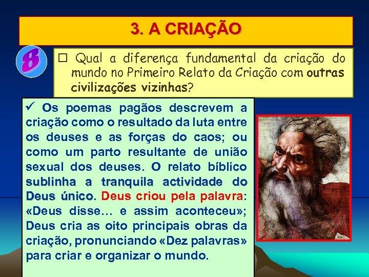 3. A CRIAÇÃO Qual a diferença fundamental da criação do mundo no Primeiro Relato
