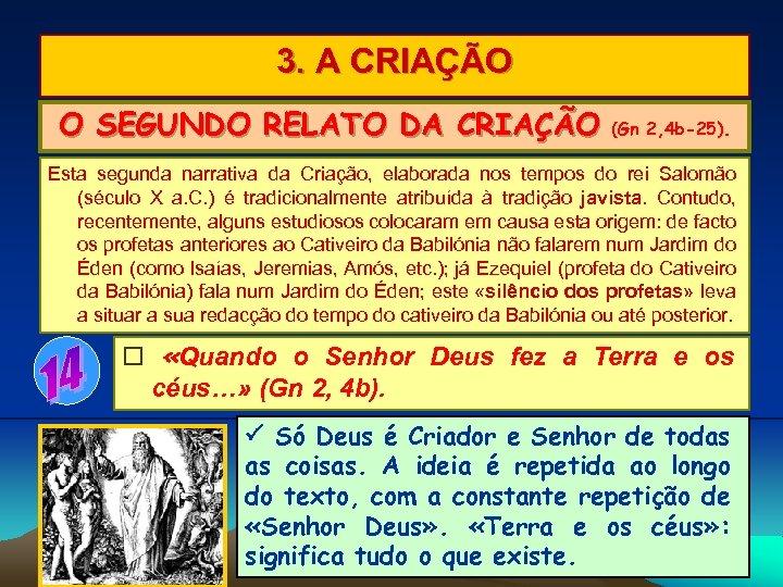 3. A CRIAÇÃO O SEGUNDO RELATO DA CRIAÇÃO (Gn 2, 4 b-25). Esta segunda