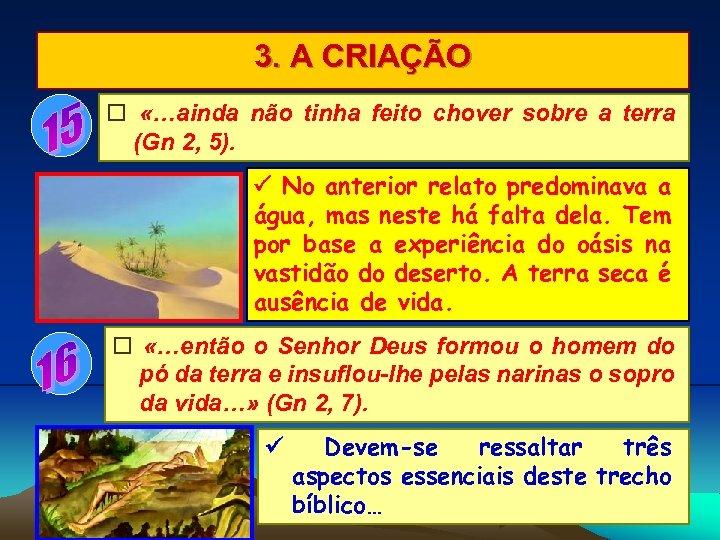 3. A CRIAÇÃO «…ainda não tinha feito chover sobre a terra (Gn 2, 5).