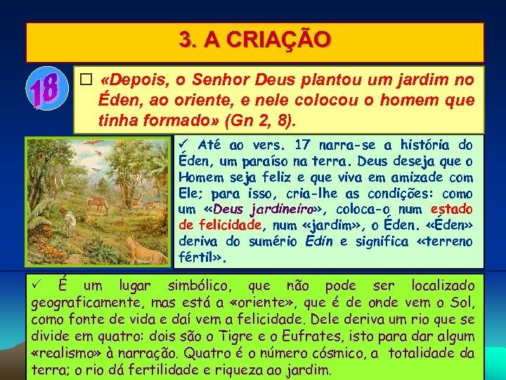 3. A CRIAÇÃO «Depois, o Senhor Deus plantou um jardim no Éden, ao oriente,