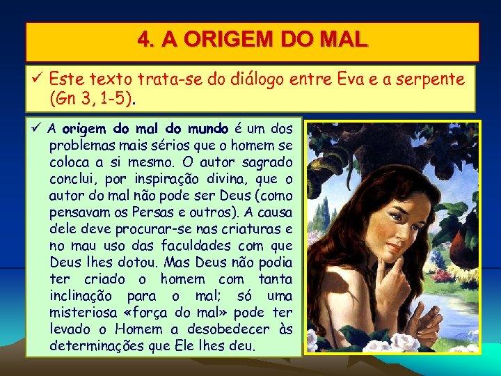 4. A ORIGEM DO MAL Este texto trata-se do diálogo entre Eva e a