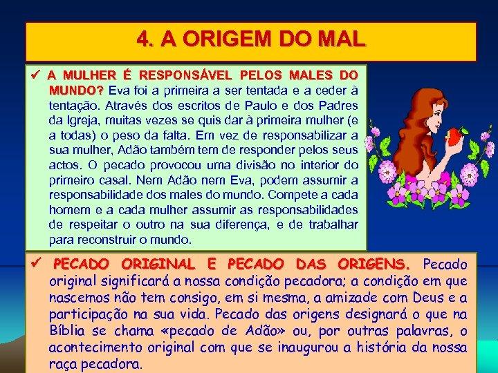 4. A ORIGEM DO MAL A MULHER É RESPONSÁVEL PELOS MALES DO MUNDO? Eva