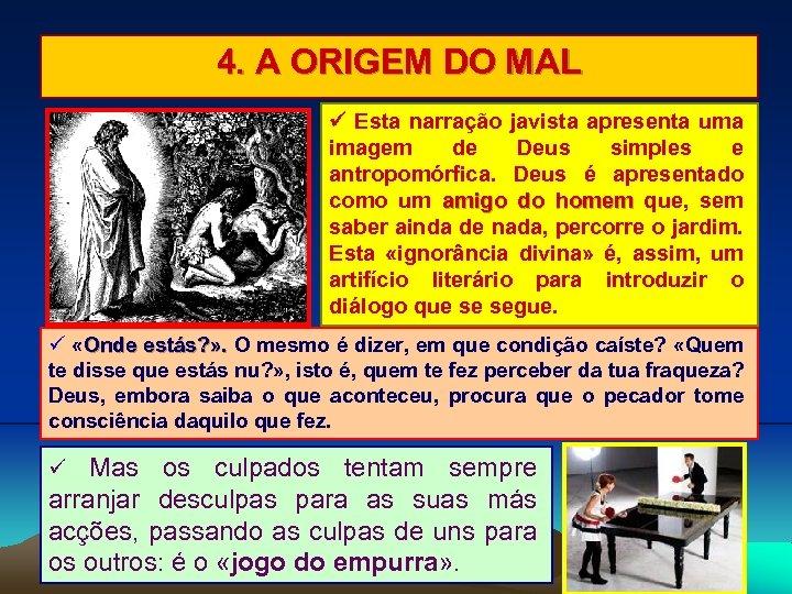 4. A ORIGEM DO MAL Esta narração javista apresenta uma imagem de Deus simples