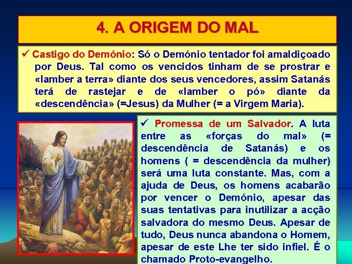 4. A ORIGEM DO MAL Castigo do Demónio: Só o Demónio tentador foi amaldiçoado