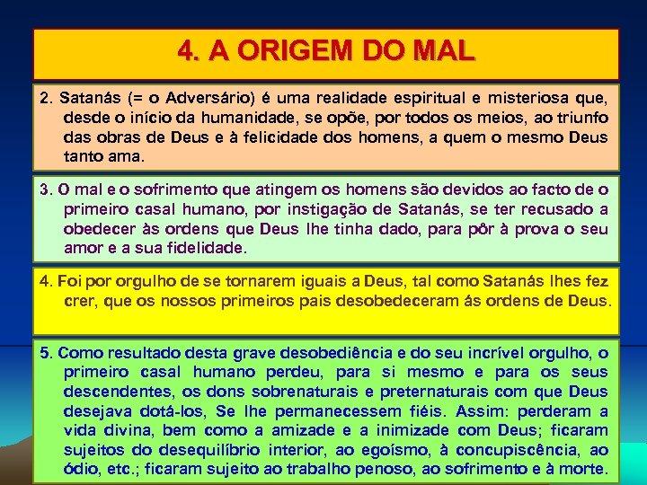 4. A ORIGEM DO MAL 2. Satanás (= o Adversário) é uma realidade espiritual