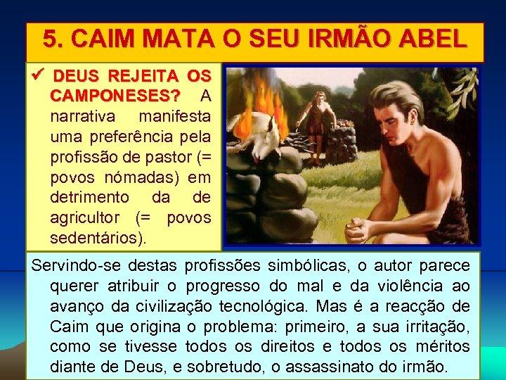 5. CAIM MATA O SEU IRMÃO ABEL DEUS REJEITA OS CAMPONESES? A narrativa manifesta