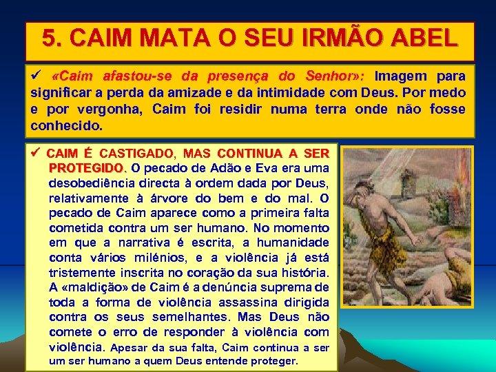 5. CAIM MATA O SEU IRMÃO ABEL «Caim afastou-se da presença do Senhor» :