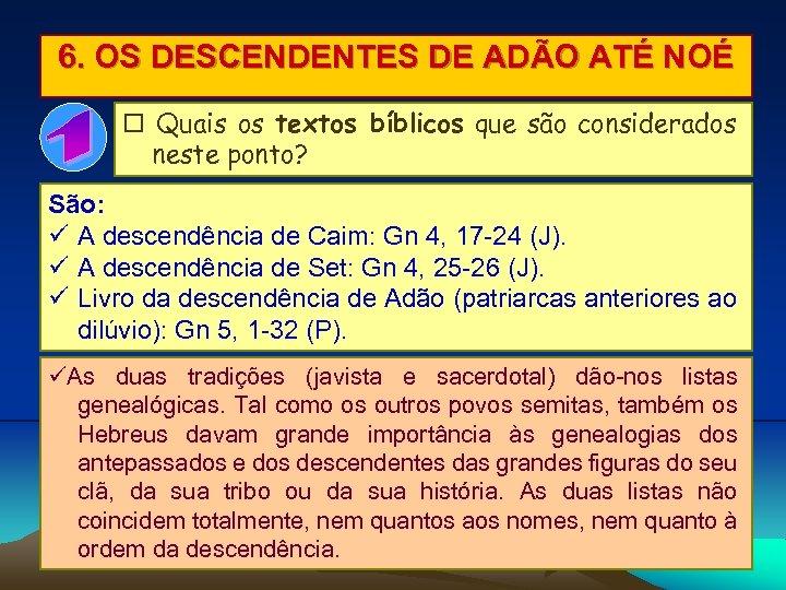 6. OS DESCENDENTES DE ADÃO ATÉ NOÉ Quais os textos bíblicos que são considerados