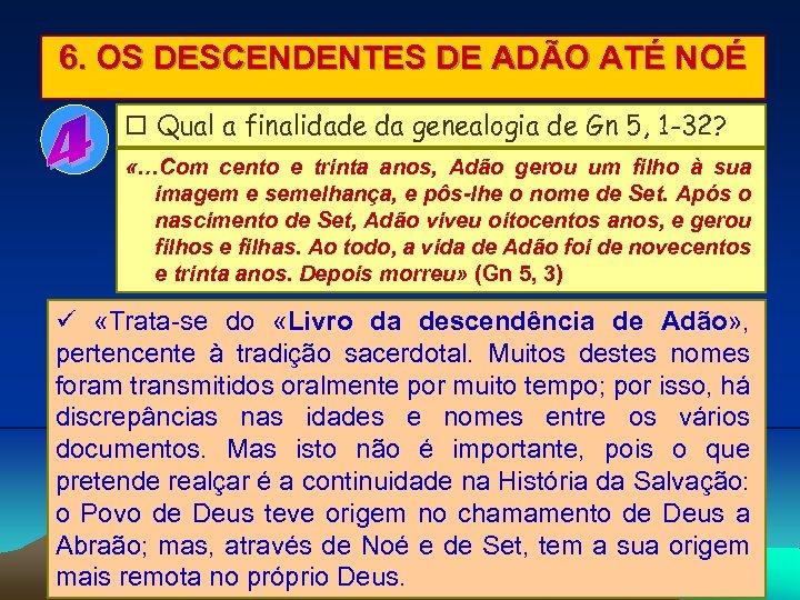 6. OS DESCENDENTES DE ADÃO ATÉ NOÉ Qual a finalidade da genealogia de Gn