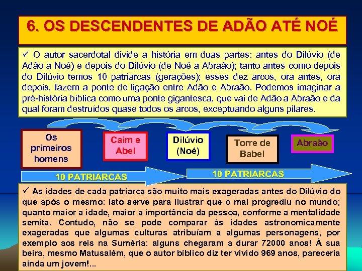 6. OS DESCENDENTES DE ADÃO ATÉ NOÉ O autor sacerdotal divide a história em