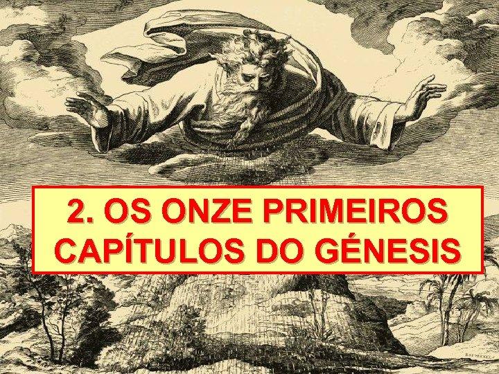 2. OS ONZE PRIMEIROS CAPÍTULOS DO GÉNESIS