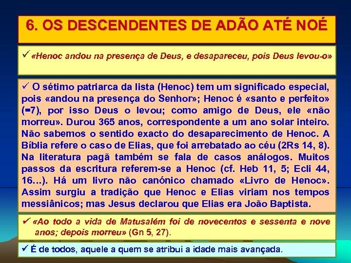 6. OS DESCENDENTES DE ADÃO ATÉ NOÉ «Henoc andou na presença de Deus, e