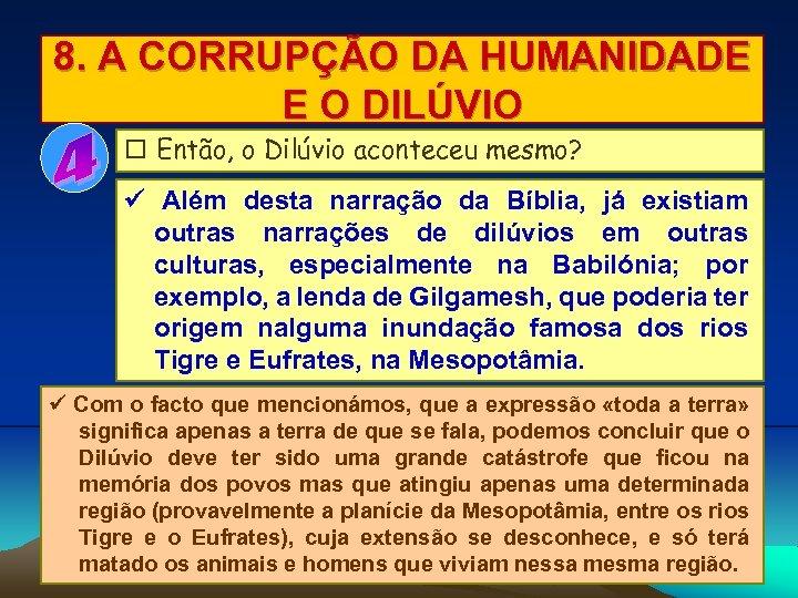 8. A CORRUPÇÃO DA HUMANIDADE E O DILÚVIO Então, o Dilúvio aconteceu mesmo? Além