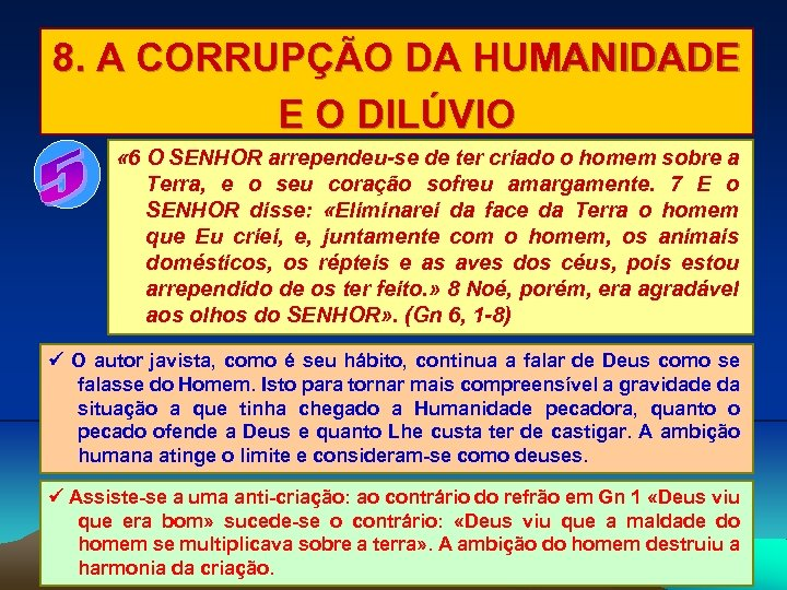 8. A CORRUPÇÃO DA HUMANIDADE E O DILÚVIO « 6 O SENHOR arrependeu-se de