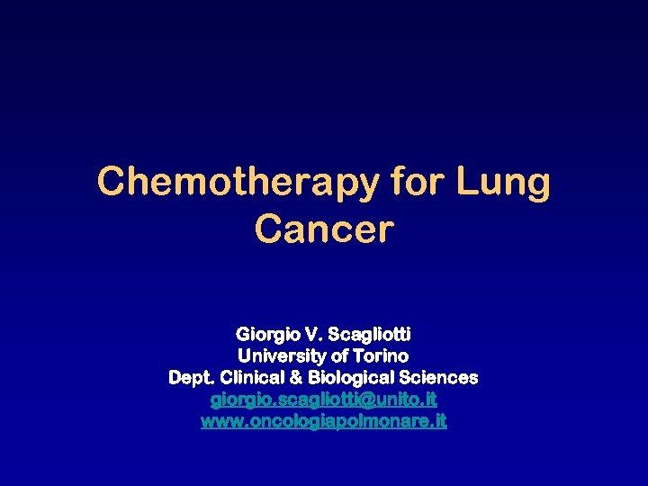 Chemotherapy for Lung Cancer Giorgio V. Scagliotti University of Torino Dept. Clinical & Biological