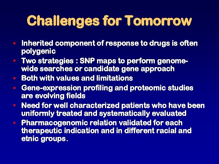 Challenges for Tomorrow • Inherited component of response to drugs is often polygenic •