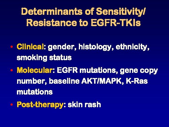 Determinants of Sensitivity/ Resistance to EGFR-TKIs • Clinical: gender, histology, ethnicity, smoking status •