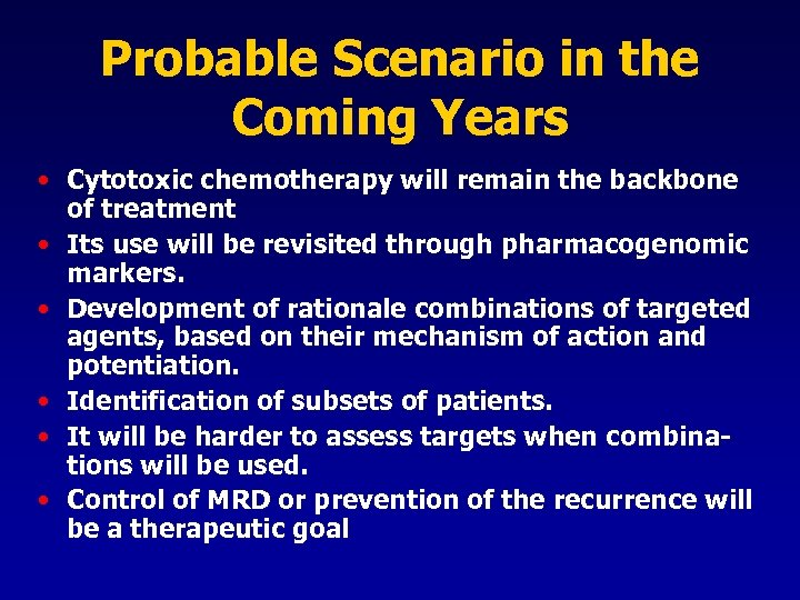 Probable Scenario in the Coming Years • Cytotoxic chemotherapy will remain the backbone of