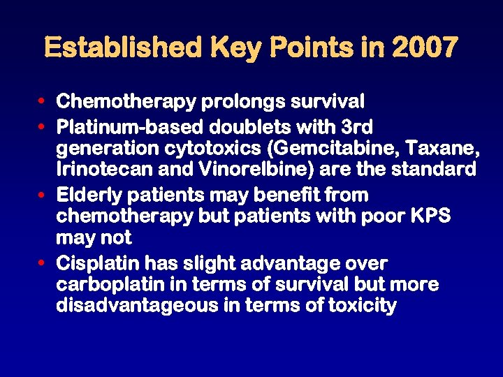 Established Key Points in 2007 • Chemotherapy prolongs survival • Platinum-based doublets with 3