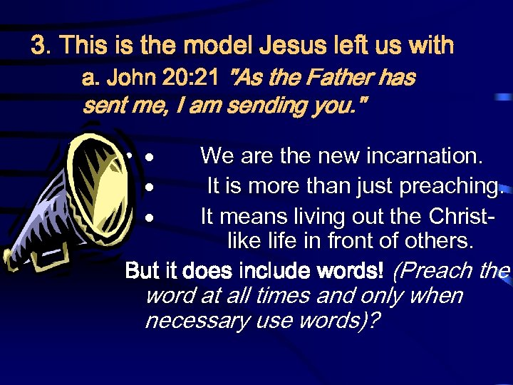 3. This is the model Jesus left us with a. John 20: 21