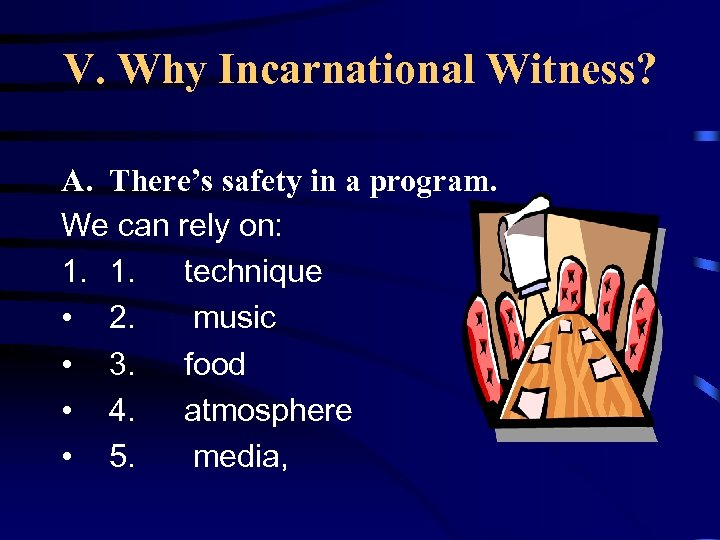 V. Why Incarnational Witness? A. There's safety in a program. We can rely on: