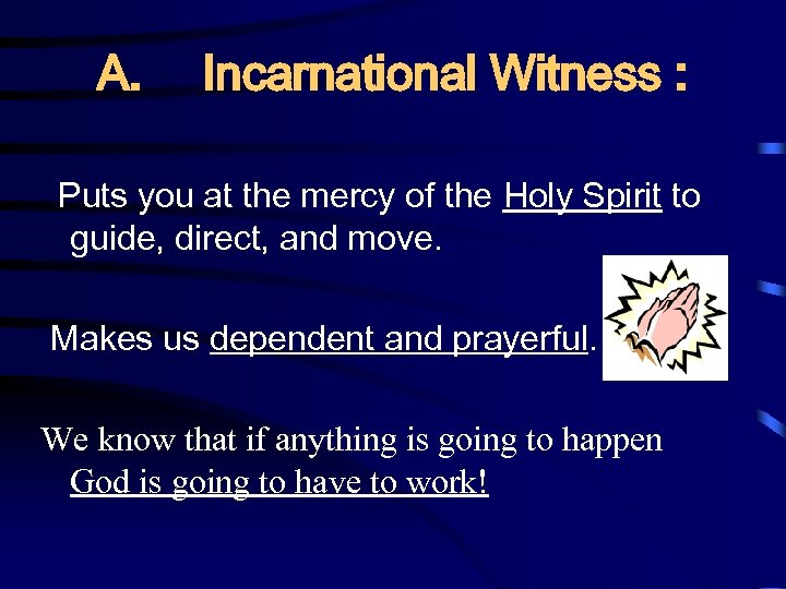 A. Incarnational Witness : Puts you at the mercy of the Holy Spirit to