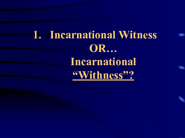 "1. Incarnational Witness OR… Incarnational ""Withness""?"
