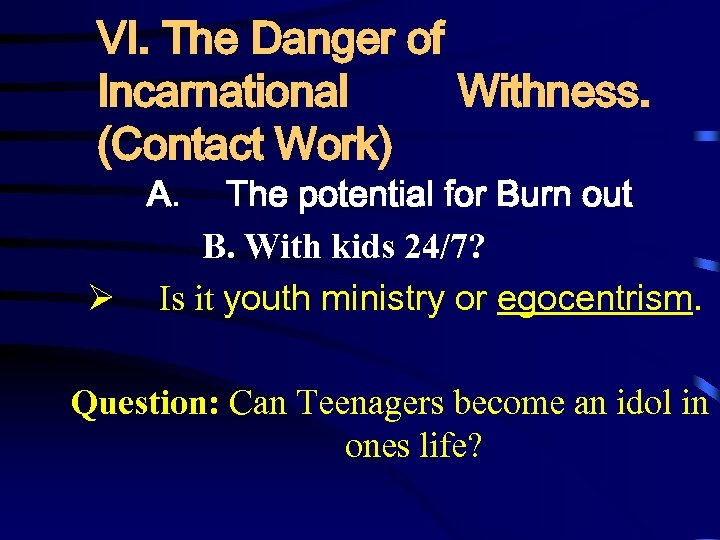 VI. The Danger of Incarnational Withness. (Contact Work) A. The potential for Burn out