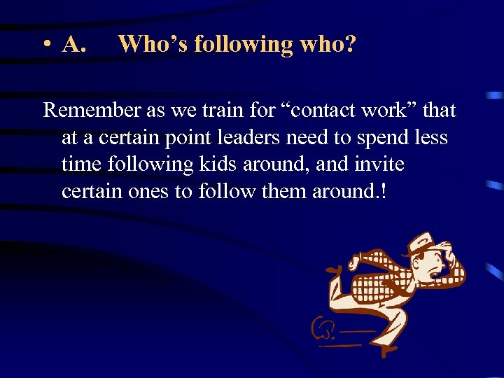 "• A. Who's following who? Remember as we train for ""contact work"" that"