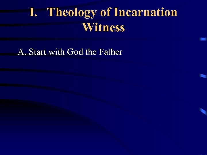 I. Theology of Incarnation Witness A. Start with God the Father