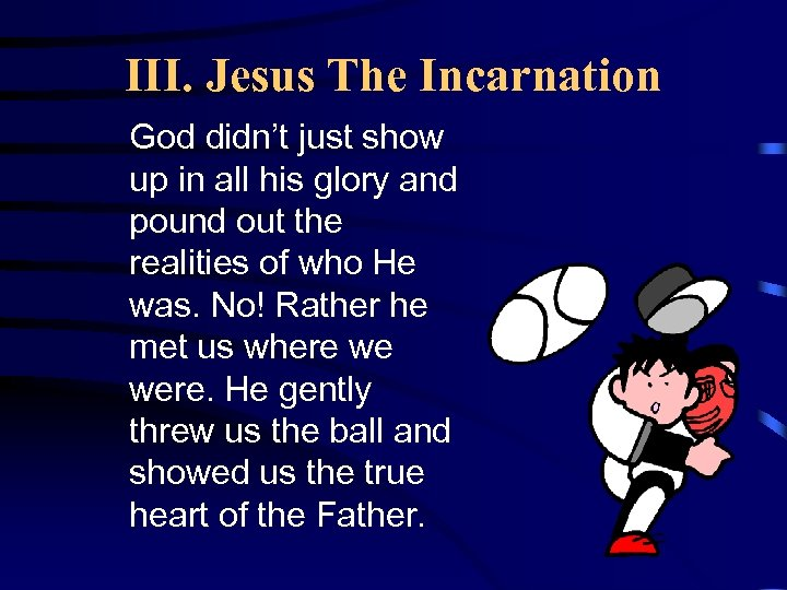 III. Jesus The Incarnation God didn't just show up in all his glory and