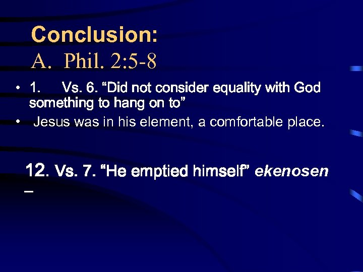"Conclusion: A. Phil. 2: 5 -8 • 1. Vs. 6. ""Did not consider equality"