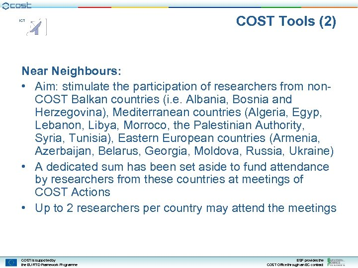 ICT COST Tools (2) Near Neighbours: • Aim: stimulate the participation of researchers from