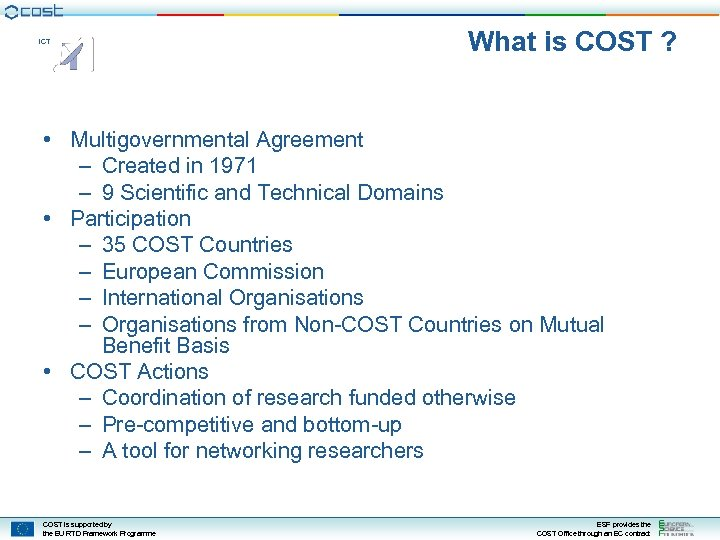 ICT What is COST ? • Multigovernmental Agreement – Created in 1971 – 9
